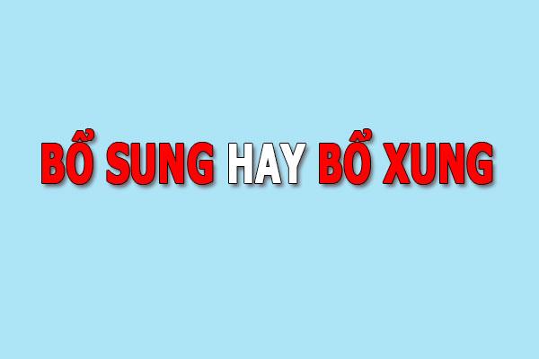 """""""Bổ sung"""" hay """"Bổ xung"""""""