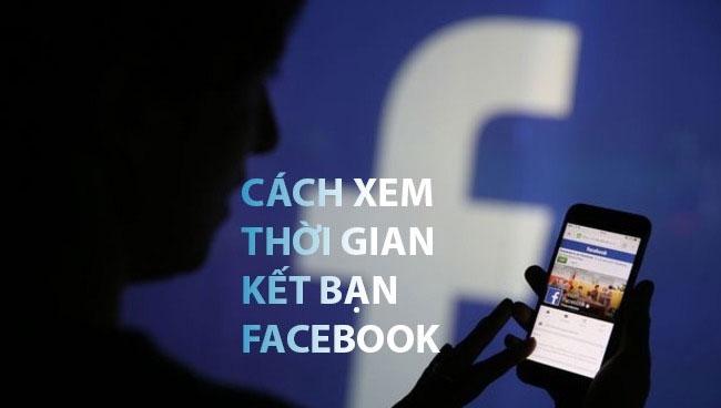 Cách xem ngày kết bạn trên facebook đơn giản, nhanh chóng