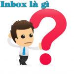 Inbox là gì? Tất tần tật những điều cần biết về inbox