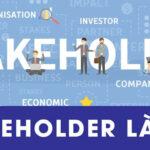 Stakeholder là gì? Tầm quan trọng trong các dự án doanh nghiệp