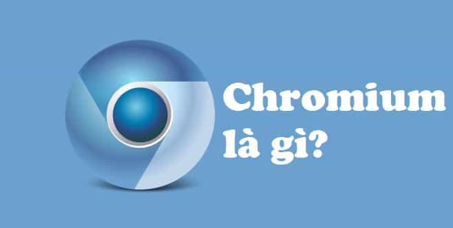 Chromium là phần mềm gì mà được nhiều người sử dụng đến như vậy