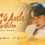 Lời bài hát Đã Có Anh (Gotcha) – Quang Hùng MasterD